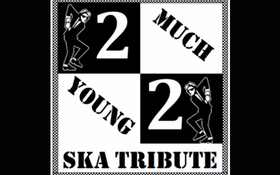 2 Much 2 Young Ska Show